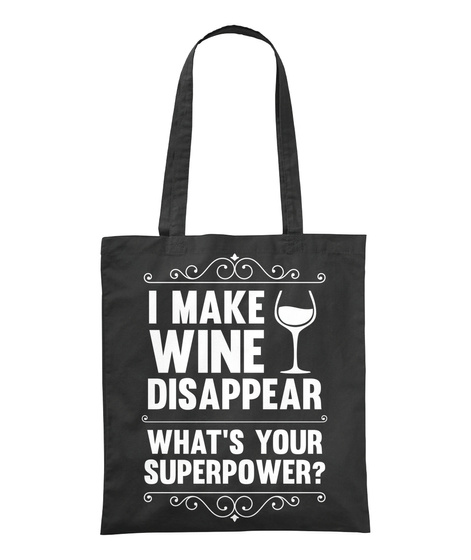 I Make Wine Disappear What's Your Superpower? Black T-Shirt Front