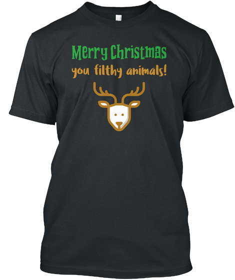Merry Christmas You Filthy Animals  Black T-Shirt Front