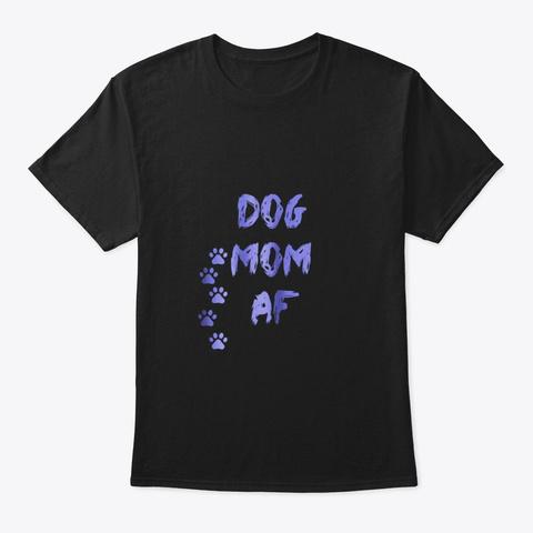 Dog Mom Af Funny For Moms Of Dogs Black T-Shirt Front