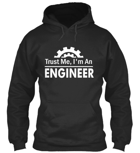 Trust Me, I'm An Engineer Engineer N. [En~ Juh~Neer]  A Person Who  Solves  Problems That You Did Not Know Existed,... Jet Black Suéter Front
