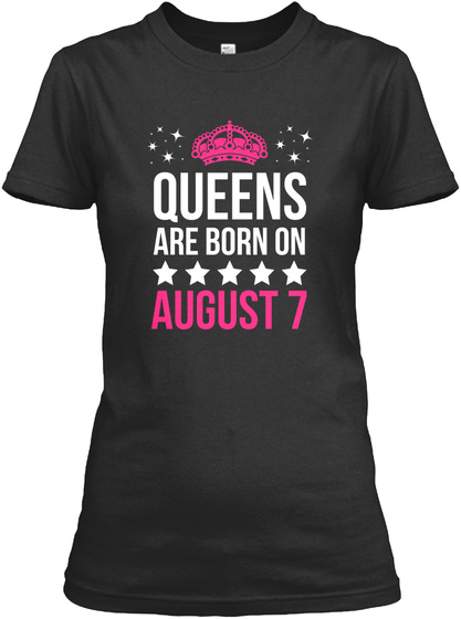 Queens Are Born On August 7 Black T Shirt Front 7th Birthday