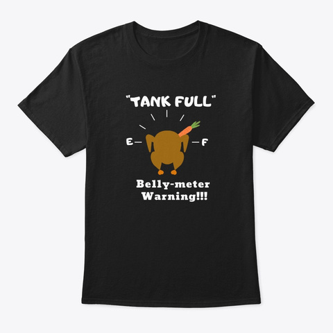 """Tank Full"" Funny Thanksgiving Shirt Black T-Shirt Front"