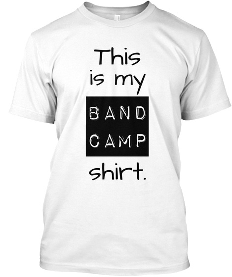 This Is My Band Camp Shirt White T-Shirt Front