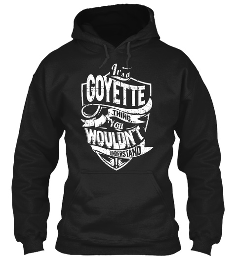 It's A Goyette Thing You Wouldn't Understand Black T-Shirt Front