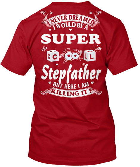 I Never Dreamed I Would Be A Super Cool Stepfather But Here I Am Killing It Deep Red Camiseta Back
