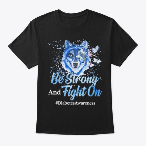 Diabetes Awareness Gift Be Strong Black T-Shirt Front