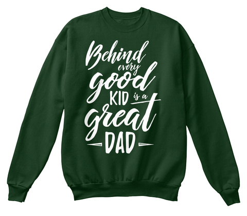 Behind Every Good Kid Great Dad Deep Forest  Sweatshirt Front
