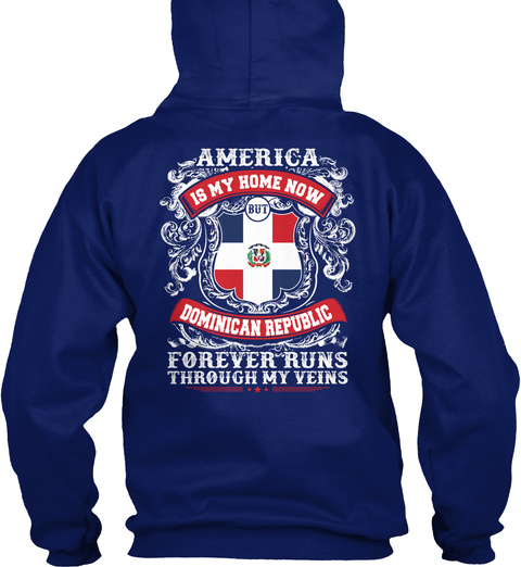 America Is My Home Now Dominican Republic Forever Runs Through My Veins Oxford Navy Sweatshirt Back