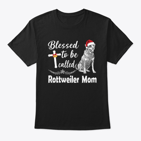 Blessed To Be Called Rottweiler Mom Tee Black T-Shirt Front