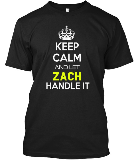 Keep Calm And Let Zach Handle It Black T-Shirt Front
