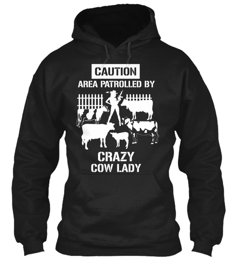 Caution Area Patrolled By Crazy Cow Lady Black Sweatshirt Front