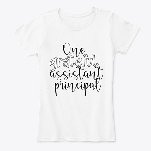 One Grateful Assistant Principal White T-Shirt Front