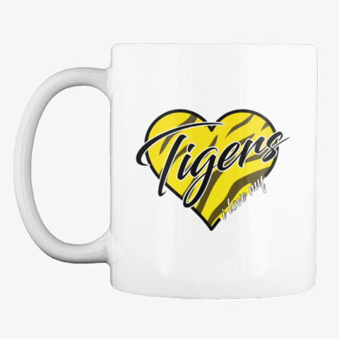 I Love My Tigers   Mug White T-Shirt Front