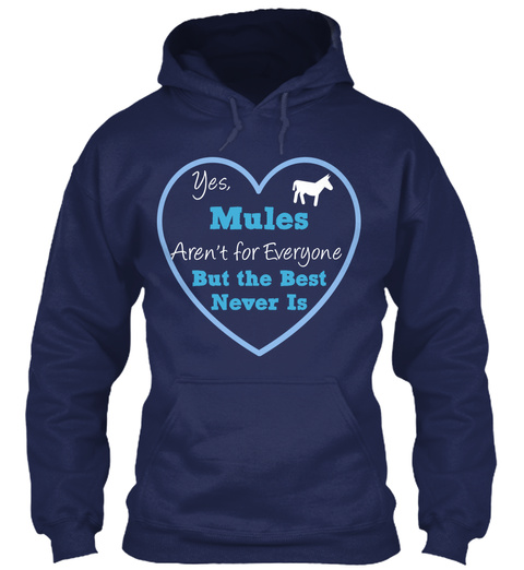 Yes, Mules Aren't For Everyone But The Best Never Is  Navy Sweatshirt Front