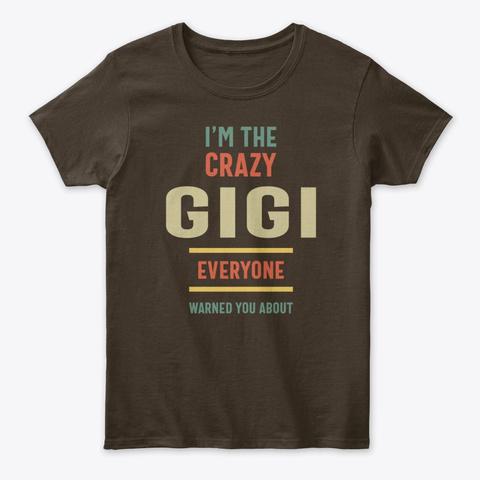 I'm The Crazy Gigi Everyone Grandma Gift Dark Chocolate T-Shirt Front