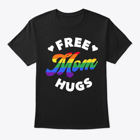 Women Free Mom Hugs Shirt Gay Pride Gift Black T-Shirt Front