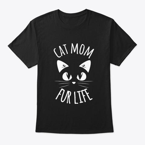 Cat Mom Fur Life T Shirt Funny Mommy Pet Black T-Shirt Front