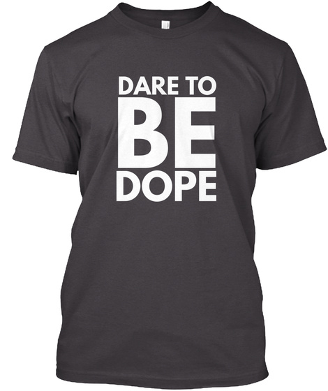 Dare To Be Dope Heathered Charcoal  T-Shirt Front