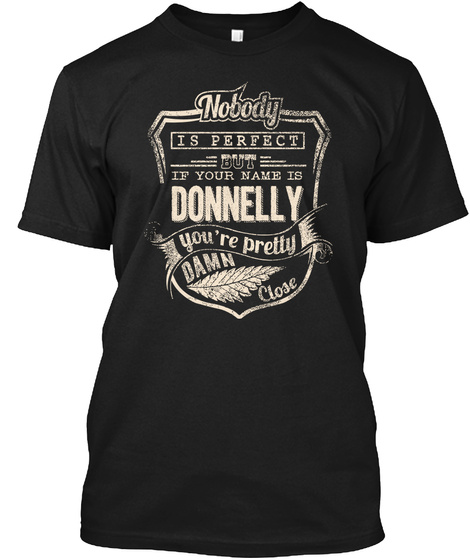 Nobody Is Perfect But If Your Name Is Donnelly You're Pretty Damn Close Black T-Shirt Front
