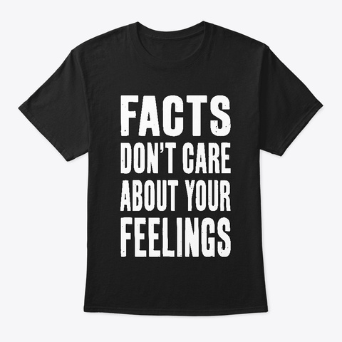 Facts Don't Care About Your Feelings Black T-Shirt Front