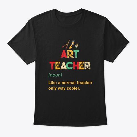 Art Teacher Like A Normal Teacher Black T-Shirt Front