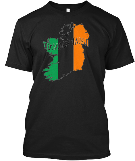 Totally Irish St. Patricks Day Wearable  Black T-Shirt Front