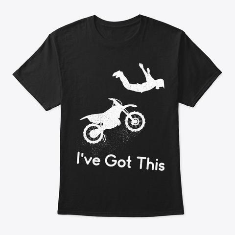 Dirt Biker, Motocross Gift I've Got This Black T-Shirt Front