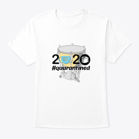 2020 #Quarantined   Timpani White T-Shirt Front