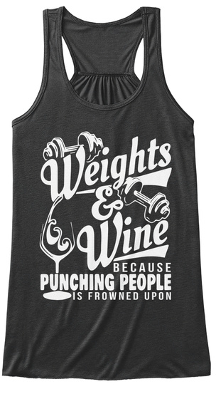 Weights & Wine Because Punching People Is Frowned Upon  Dark Grey Heather Women's Tank Top Front