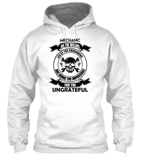 Mechanic For The Ungrateful Shirt White T-Shirt Front
