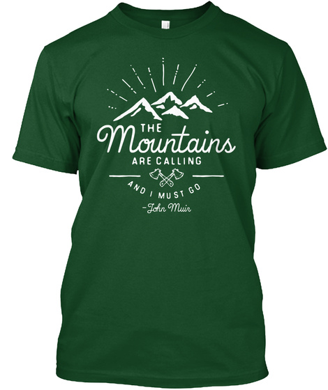 The Mountains Are Calling And I Must Go John Muir  Forest Green  T-Shirt Front