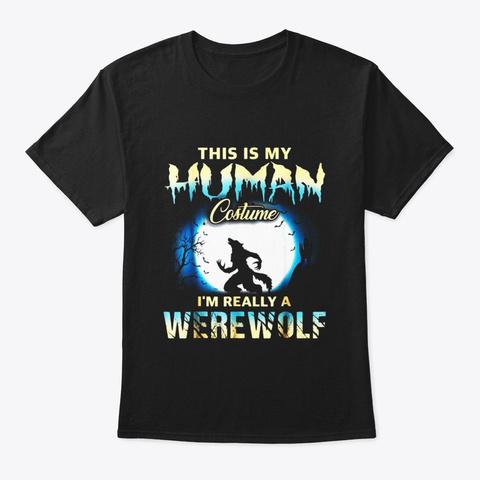 Im Really A Werewolf Shirts Funny Human Black T-Shirt Front