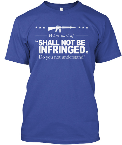 What Part Of Shall Not Be Infringed Do You Not Understand Deep Royal T-Shirt Front