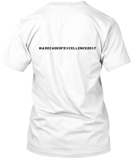 #A Decade Of Excellence2017 White T-Shirt Back