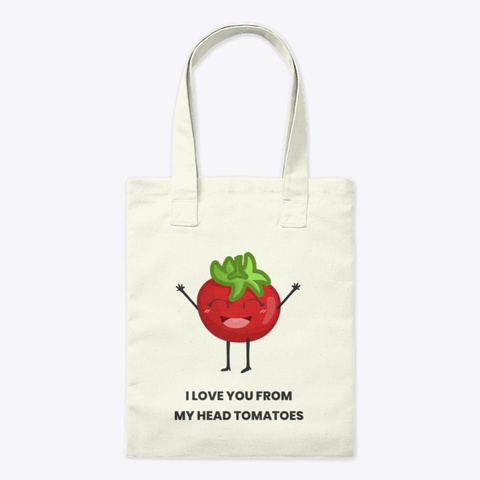 I Love You From My Head Tomatoes! Natural T-Shirt Front