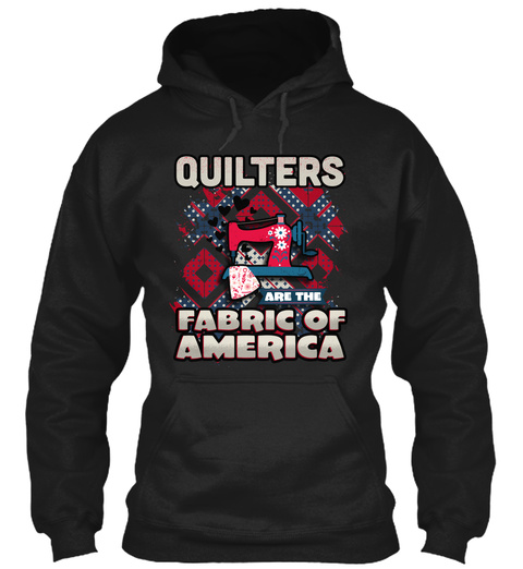Quilters Are The Fabric Of America Black T-Shirt Front