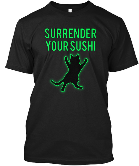 Surrender Your Sushi Black T-Shirt Front