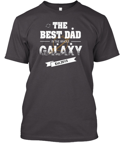 The Best Dad In The Whole Galaxy Est 2015 Heathered Charcoal  T-Shirt Front