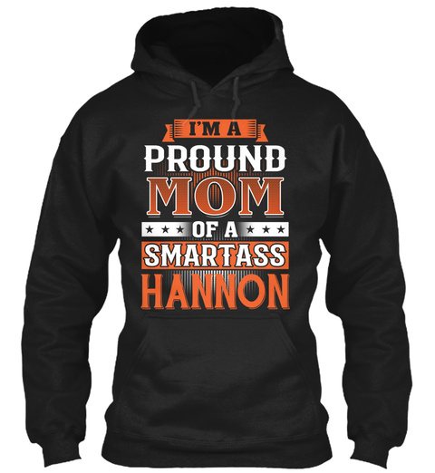 Proud Mom Of A Smartass Hannon. Customizable Name Black T-Shirt Front