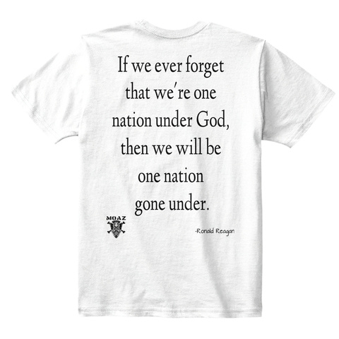 If We Ever Forget  That We're One  Nation Under God,  Then We Will Be  One Nation  Gone Under.  Ronald Reagan White T-Shirt Back