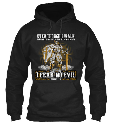 Even Though I Walkthrough The Valley Of The Shadow Of Death I Fear No Evil Psalns 23:4  Black T-Shirt Front