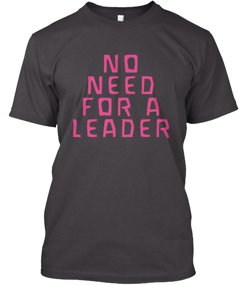 No Need For A Leader Heathered Charcoal  T-Shirt Front