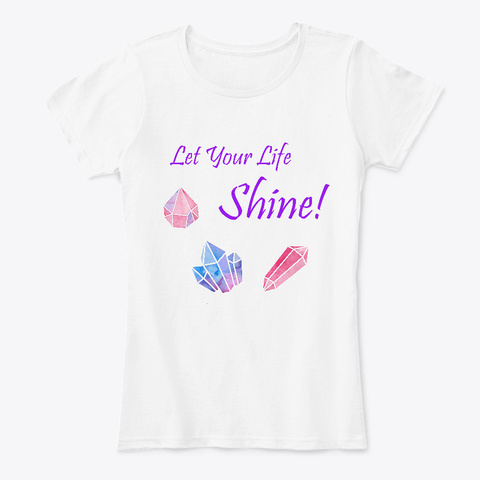 Crystal Healing   Let Your Life Shine! White T-Shirt Front
