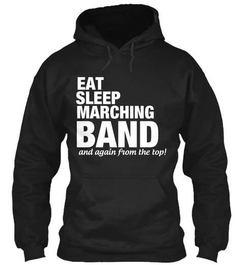 Eat Sleep Marching Band And Again From The Top!  Black T-Shirt Front