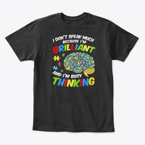 Brilliant Autism Warrior, Not Speak Much Black T-Shirt Front