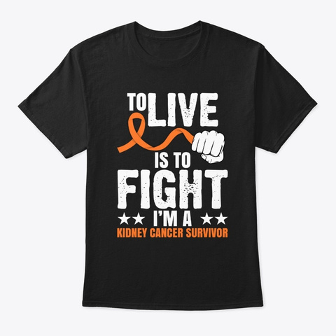 To Live Is To Fight Kidney Cancer  Black T-Shirt Front