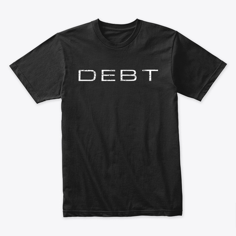 """Debt"" T Shirt   Men's/Unisex  Black T-Shirt Front"
