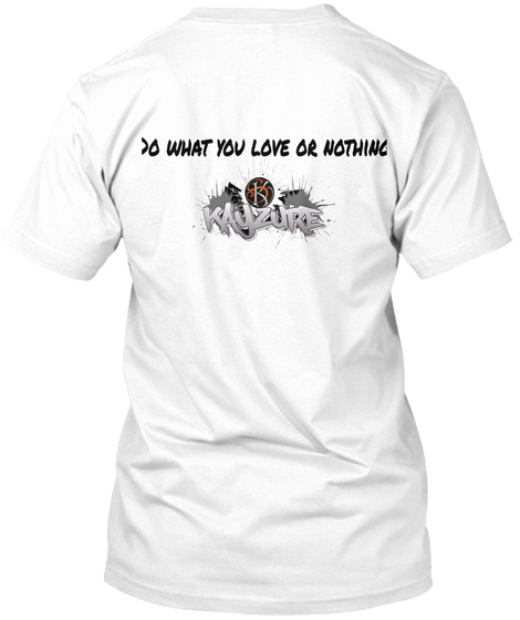 Do What You Love Or Nothing White T-Shirt Back