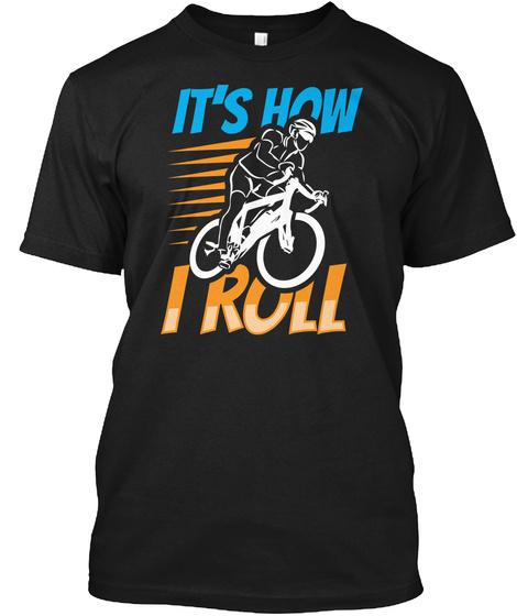 Cyclist Bicycle Biking Life I Roll Black T-Shirt Front