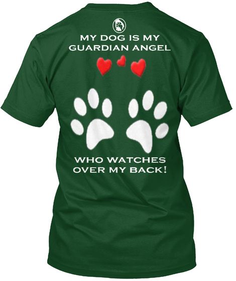 My Dog Is My Guardian Angel Who Watches Over My Back! Deep Forest T-Shirt Back